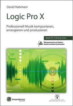 Logic Pro X - Professionell Musik komponieren, arrangieren und produzieren